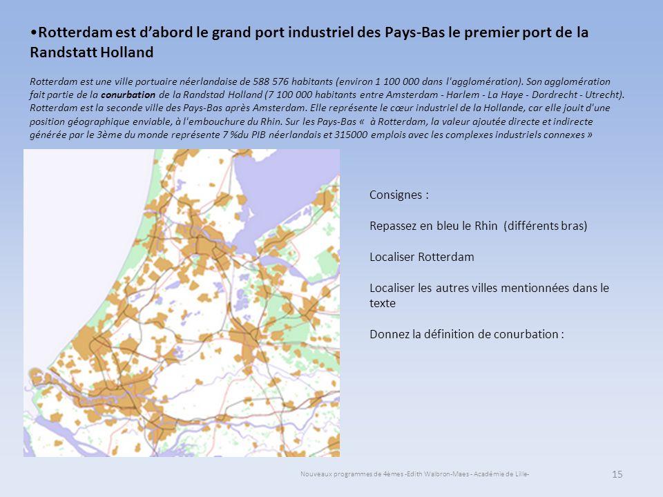 Nouveaux programmes de 4èmes -Edith Walbron-Maes - Académie de Lille- 15 Rotterdam est dabord le grand port industriel des Pays-Bas le premier port de