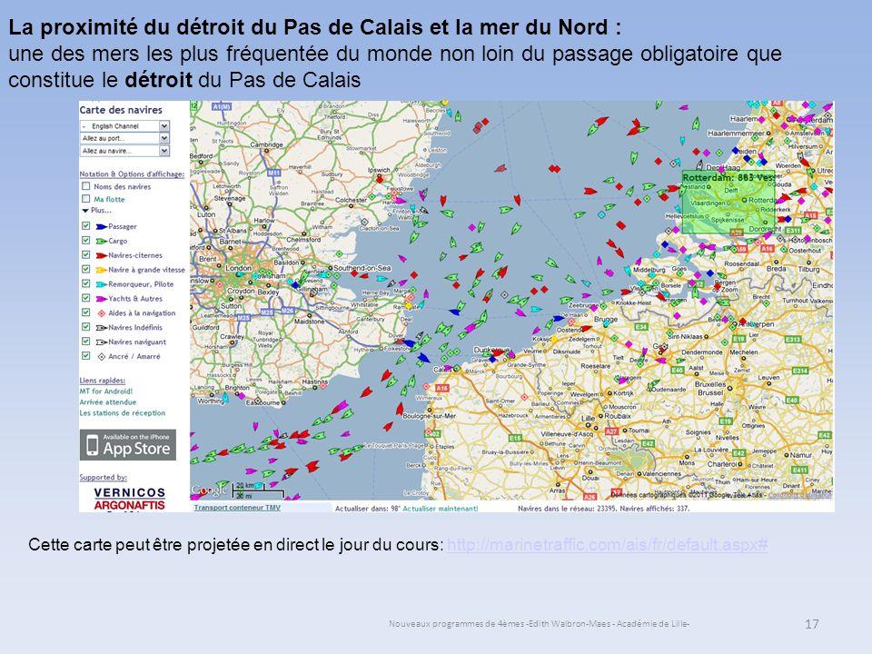 Nouveaux programmes de 4èmes -Edith Walbron-Maes - Académie de Lille- 17 La proximité du détroit du Pas de Calais et la mer du Nord : une des mers les