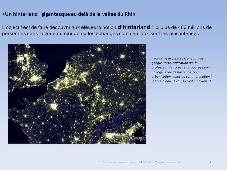Nouveaux programmes de 4èmes -Edith Walbron-Maes - Académie de Lille- 18 Un hinterland gigantesque au delà de la vallée du Rhin Lobjectif est de faire