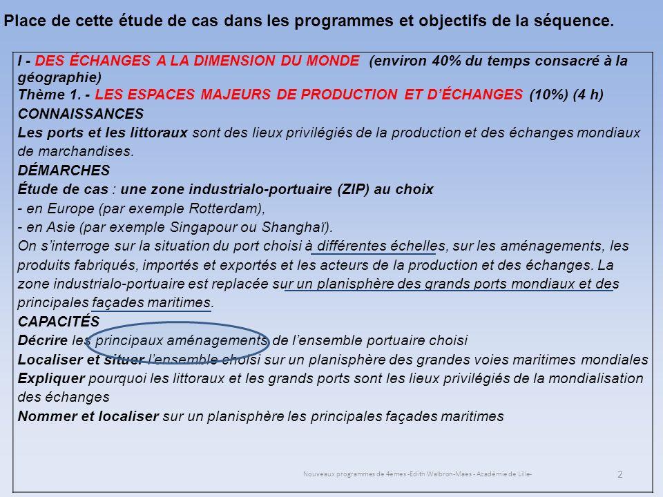 Nouveaux programmes de 4èmes -Edith Walbron-Maes - Académie de Lille- 13 Le port sest modernisé et automatisé, une vidéo est proposée aux élèves : http://www.lomag-man.org/animation/maritime-fluviale-ports/portrait-geantmaritime_port-de-rotterdam-tf1-jt20h-di230308.php Il sagit dun reportage du journal télévisé de TF1 mettant laccent sur lautomatisation du port de quelques minutes.