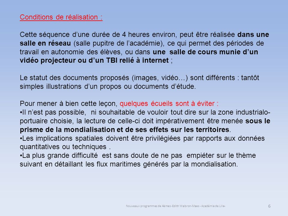Nouveaux programmes de 4èmes -Edith Walbron-Maes - Académie de Lille- Conditions de réalisation : Cette séquence dune durée de 4 heures environ, peut