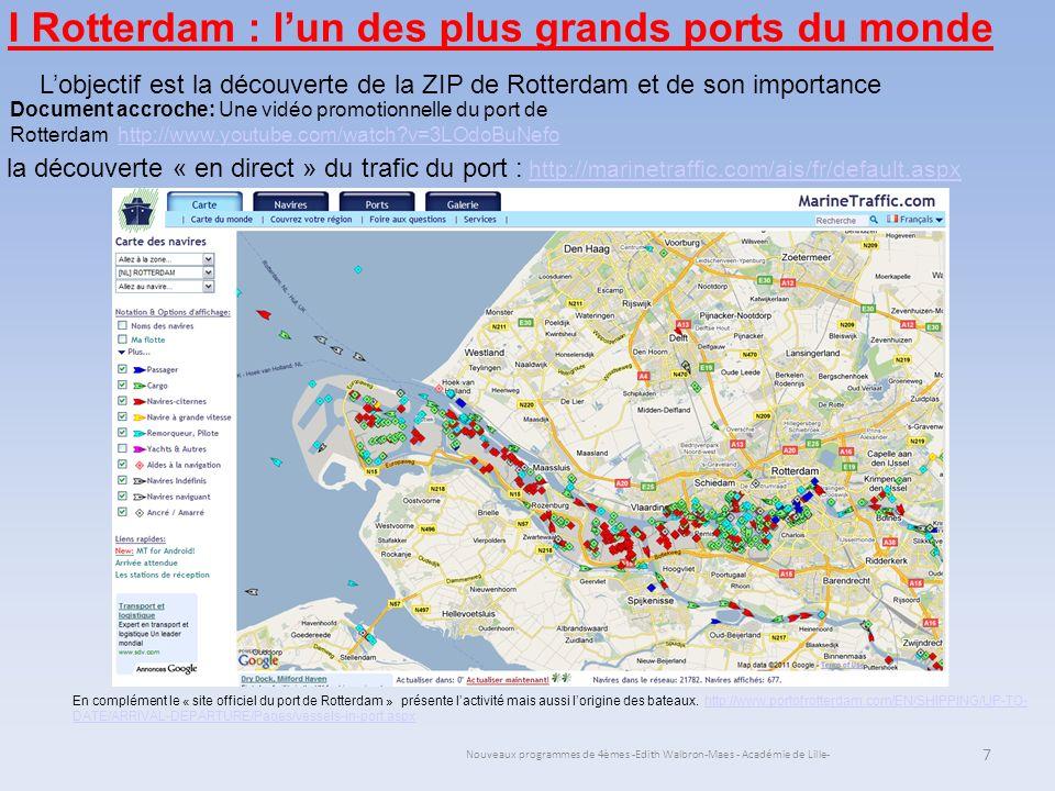 Nouveaux programmes de 4èmes -Edith Walbron-Maes - Académie de Lille- I Rotterdam : lun des plus grands ports du monde Lobjectif est la découverte de