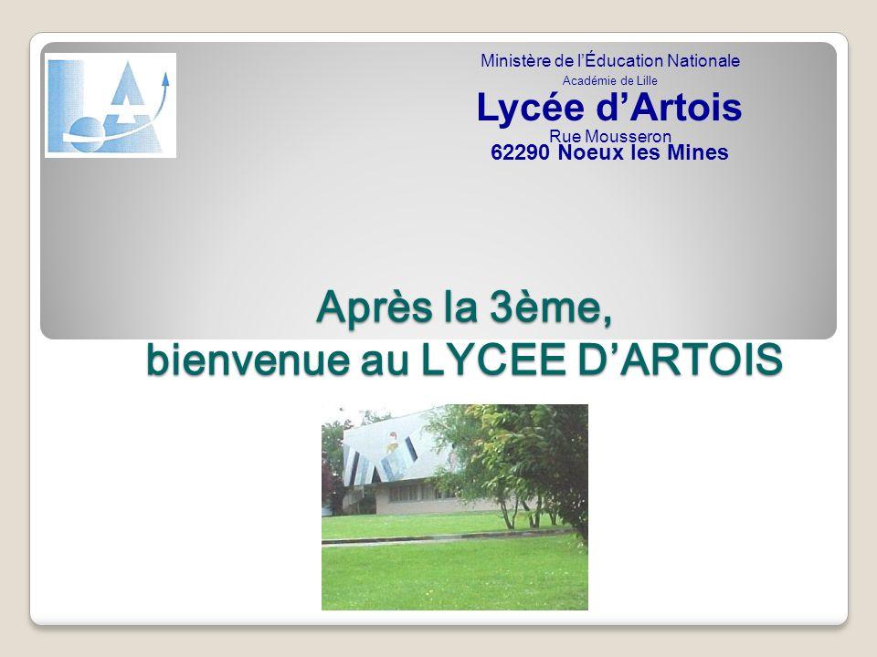 Après la 3ème, bienvenue au LYCEE DARTOIS Ministère de lÉducation Nationale Académie de Lille Lycée dArtois Rue Mousseron 62290 Noeux les Mines
