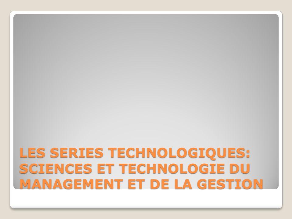 LES SERIES TECHNOLOGIQUES: SCIENCES ET TECHNOLOGIE DU MANAGEMENT ET DE LA GESTION