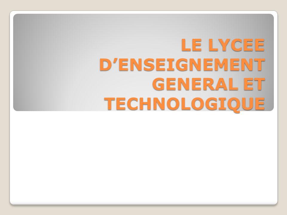 LE LYCEE DENSEIGNEMENT GENERAL ET TECHNOLOGIQUE