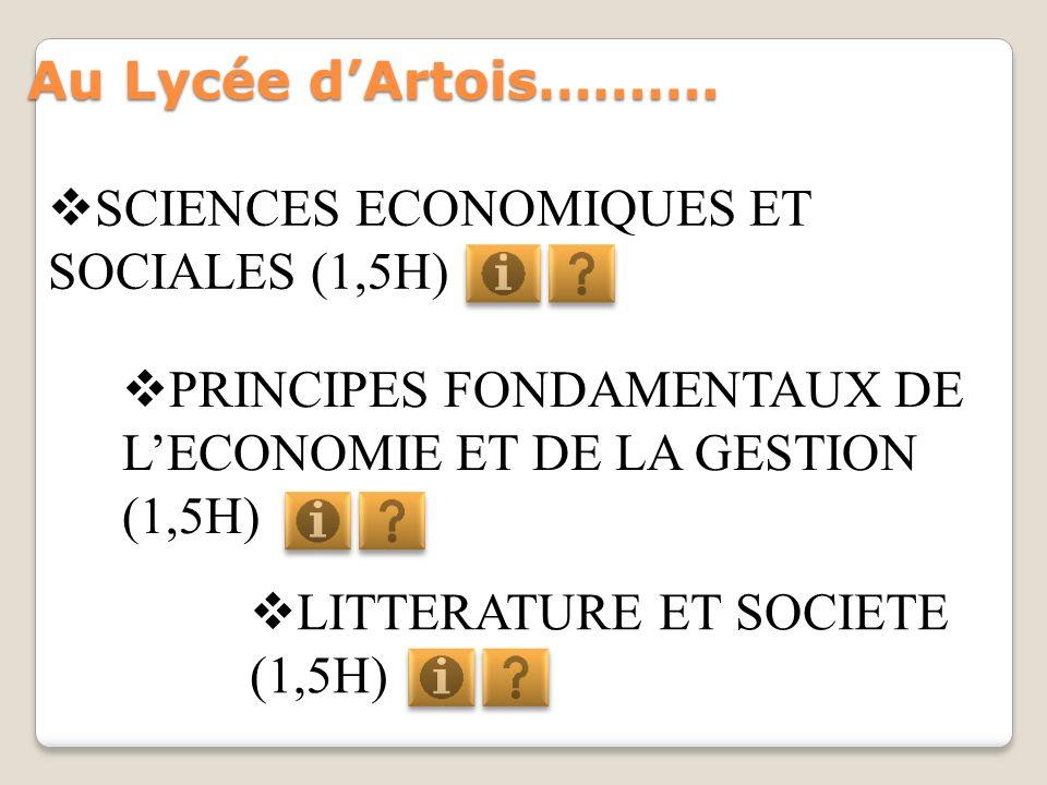 Au Lycée dArtois………. SCIENCES ECONOMIQUES ET SOCIALES (1,5H) PRINCIPES FONDAMENTAUX DE LECONOMIE ET DE LA GESTION (1,5H) LITTERATURE ET SOCIETE (1,5H)