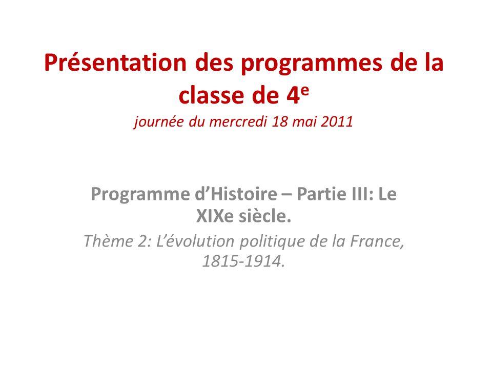 Présentation des programmes de la classe de 4 e journée du mercredi 18 mai 2011 Programme dHistoire – Partie III: Le XIXe siècle. Thème 2: Lévolution