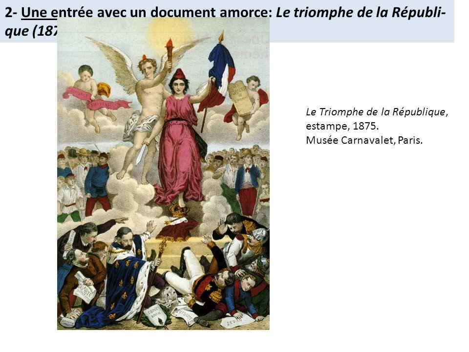 2- Une entrée avec un document amorce: Le triomphe de la Républi- que (1875). Le Triomphe de la République, estampe, 1875. Musée Carnavalet, Paris.