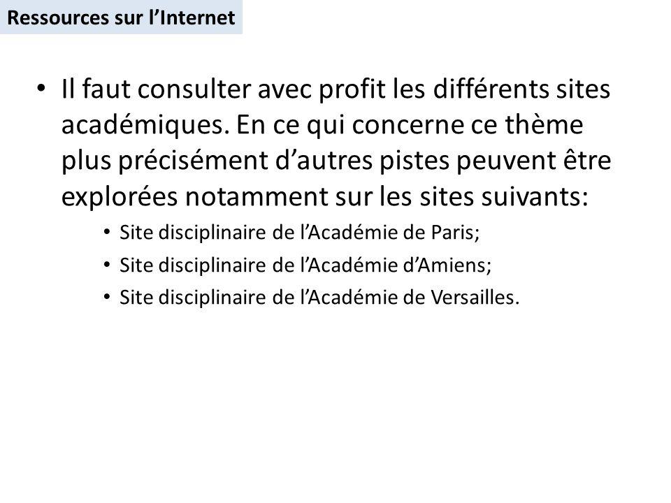 Ressources sur lInternet Il faut consulter avec profit les différents sites académiques. En ce qui concerne ce thème plus précisément dautres pistes p