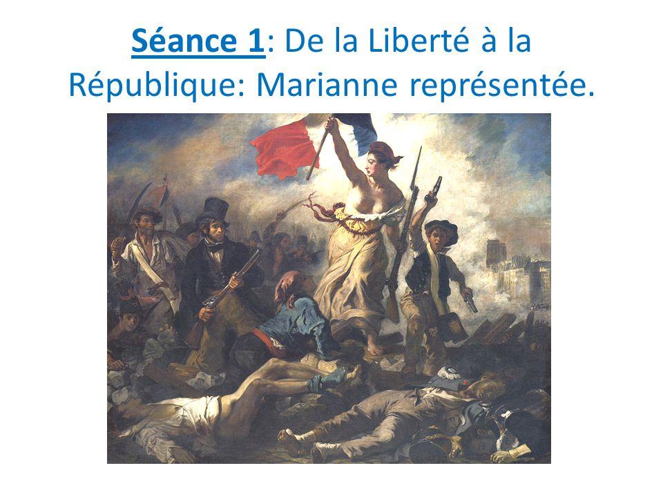 Séance 1: De la Liberté à la République: Marianne représentée.