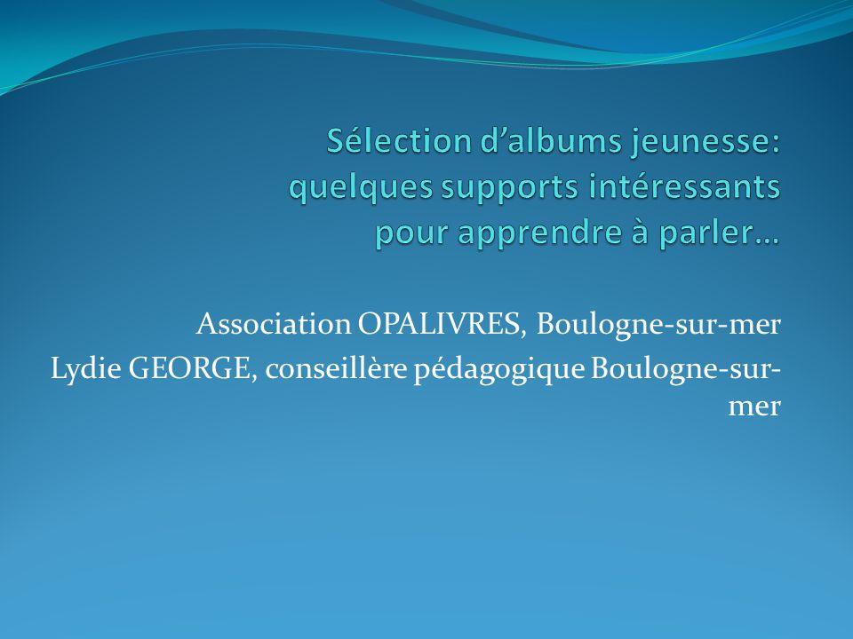 Association OPALIVRES, Boulogne-sur-mer Lydie GEORGE, conseillère pédagogique Boulogne-sur- mer