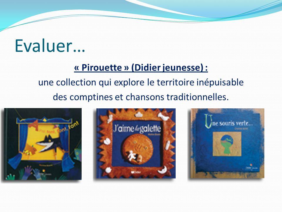 « Pirouette » (Didier jeunesse) : une collection qui explore le territoire inépuisable des comptines et chansons traditionnelles.