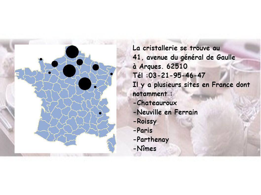 La cristallerie se trouve au 41, avenue du général de Gaulle à Arques. 62510 Tél :03-21-95-46-47 Il y a plusieurs sites en France dont notamment : -Ch
