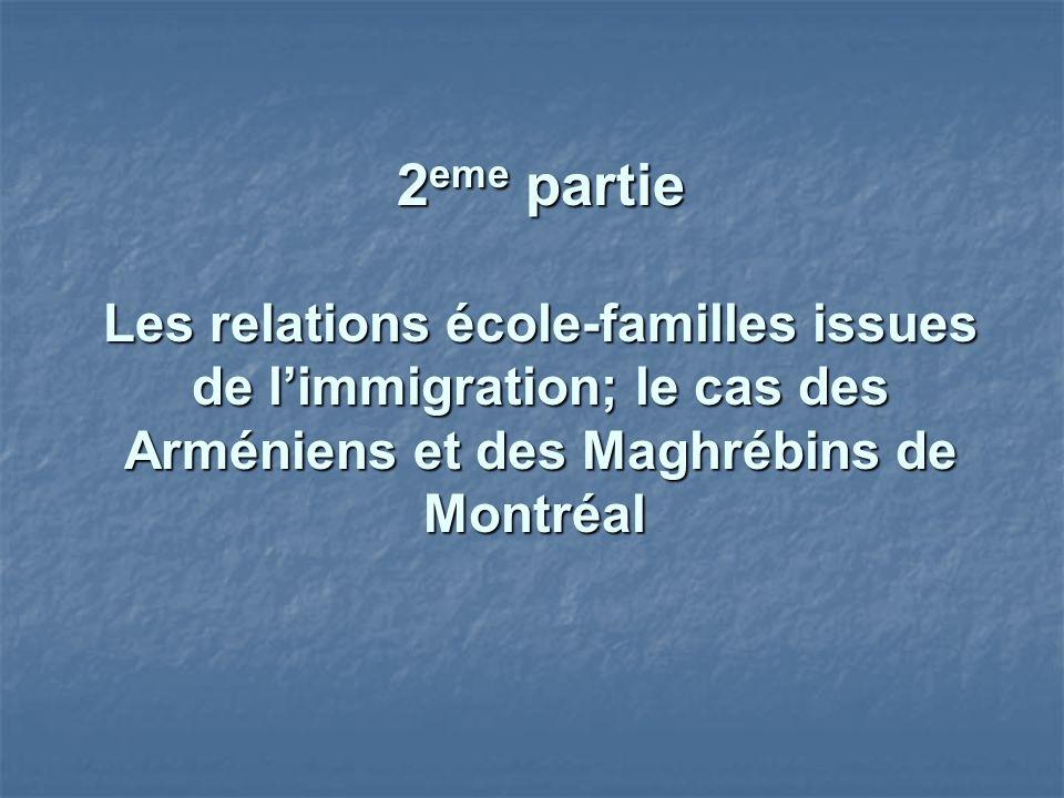 2 eme partie Les relations école-familles issues de limmigration; le cas des Arméniens et des Maghrébins de Montréal 2 eme partie Les relations école-