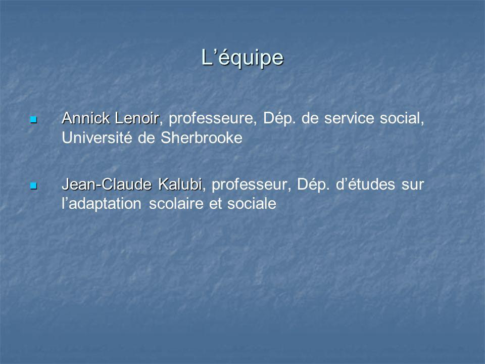 Léquipe Annick Lenoir Annick Lenoir, professeure, Dép. de service social, Université de Sherbrooke Jean-Claude Kalubi Jean-Claude Kalubi, professeur,