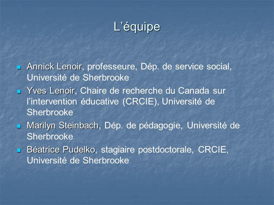 Léquipe Annick Lenoir Annick Lenoir, professeure, Dép. de service social, Université de Sherbrooke Yves Lenoir Yves Lenoir, Chaire de recherche du Can