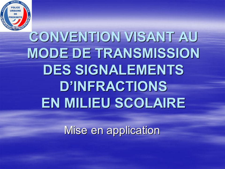 CONVENTION VISANT AU MODE DE TRANSMISSION DES SIGNALEMENTS DINFRACTIONS EN MILIEU SCOLAIRE Mise en application