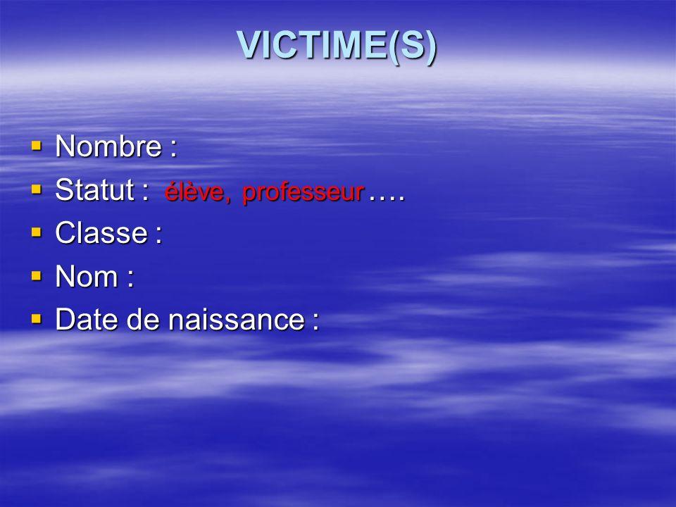 VICTIME(S) Nombre : Nombre : Statut : élève, professeur ….