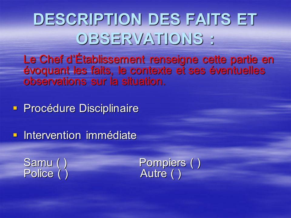 DESCRIPTION DES FAITS ET OBSERVATIONS : Le Chef dÉtablissement renseigne cette partie en évoquant les faits, le contexte et ses éventuelles observations sur la situation.