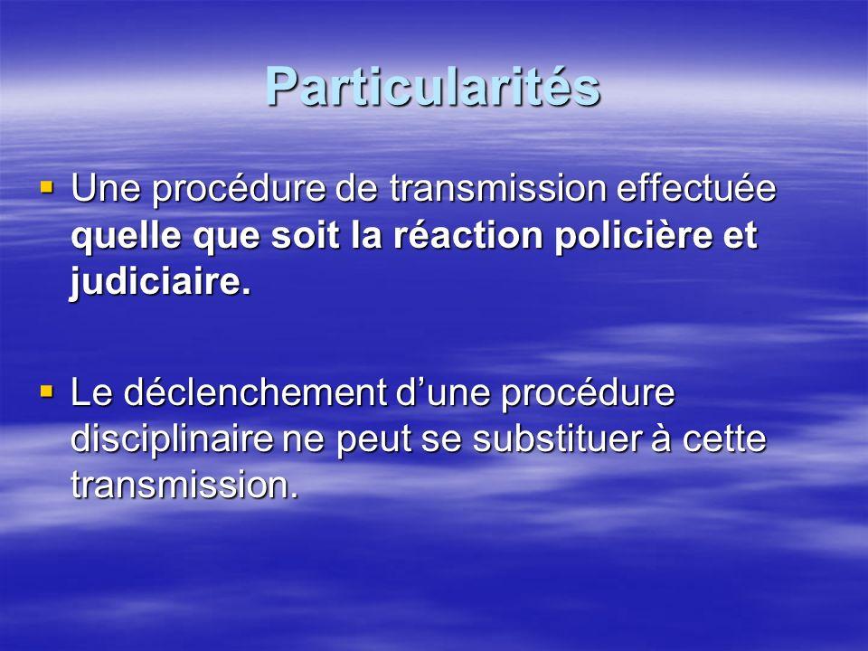Particularités Une procédure de transmission effectuée quelle que soit la réaction policière et judiciaire.