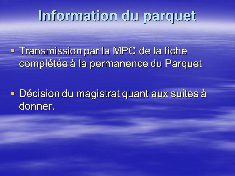 Information du parquet Transmission par la MPC de la fiche complétée à la permanence du Parquet Transmission par la MPC de la fiche complétée à la permanence du Parquet Décision du magistrat quant aux suites à donner.