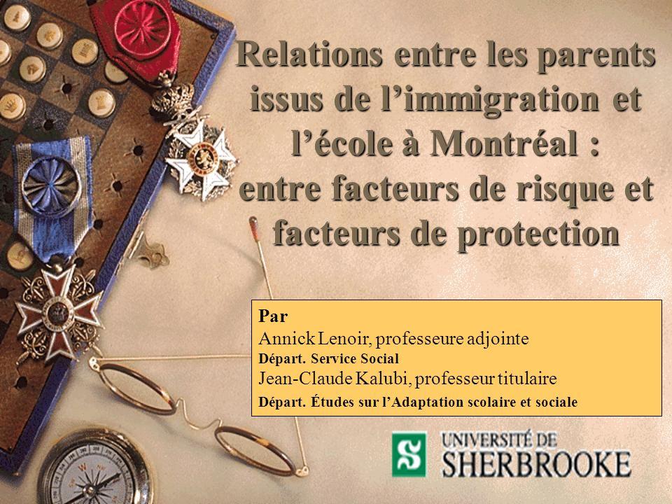 Relations entre les parents issus de limmigration et lécole à Montréal : entre facteurs de risque et facteurs de protection Par Annick Lenoir, professeure adjointe Départ.