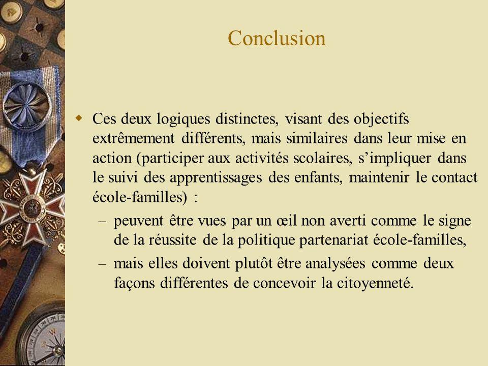 Conclusion Ces deux logiques distinctes, visant des objectifs extrêmement différents, mais similaires dans leur mise en action (participer aux activit