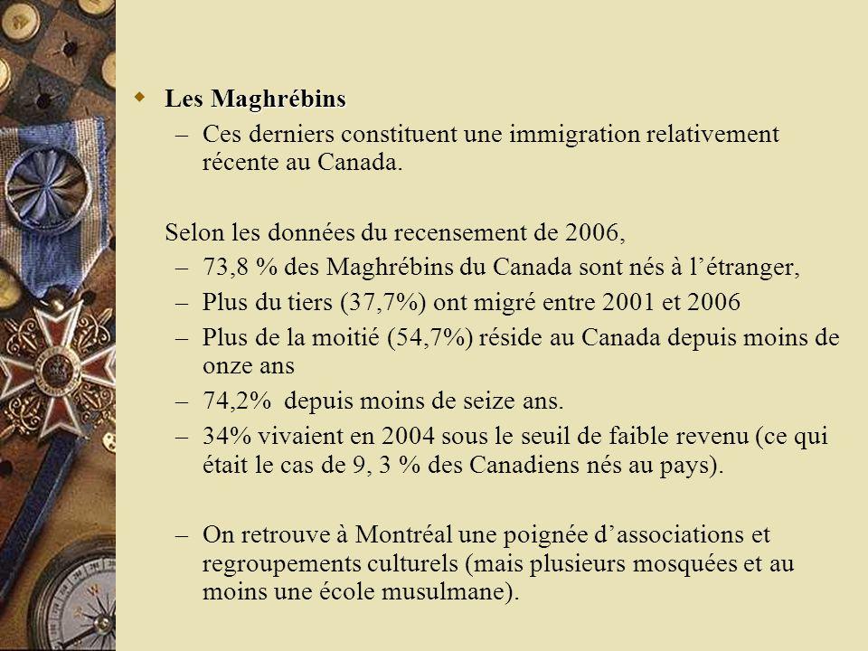 Maghrébins Les Maghrébins – Ces derniers constituent une immigration relativement récente au Canada. Selon les données du recensement de 2006, – 73,8