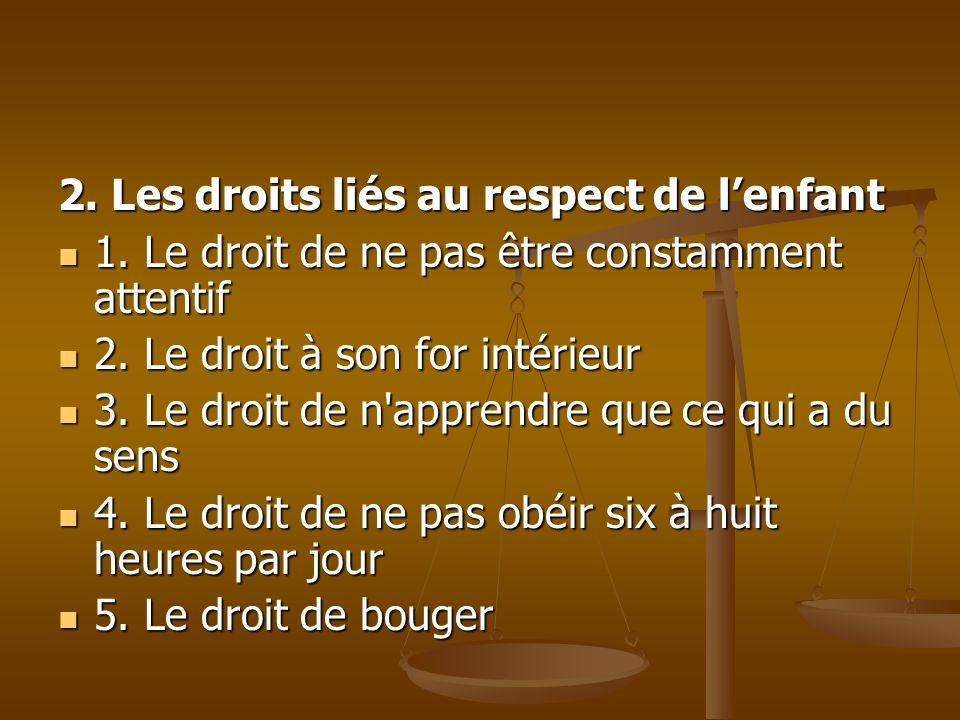 2. Les droits liés au respect de lenfant 1. Le droit de ne pas être constamment attentif 1.