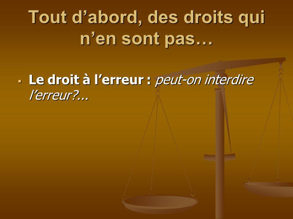 Tout dabord, des droits qui nen sont pas… Le droit à lerreur : peut-on interdire lerreur ...