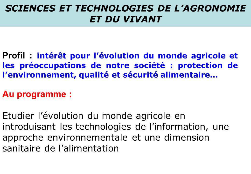 SCIENCES ET TECHNOLOGIES DE LAGRONOMIE ET DU VIVANT Profil : intérêt pour lévolution du monde agricole et les préoccupations de notre société : protec