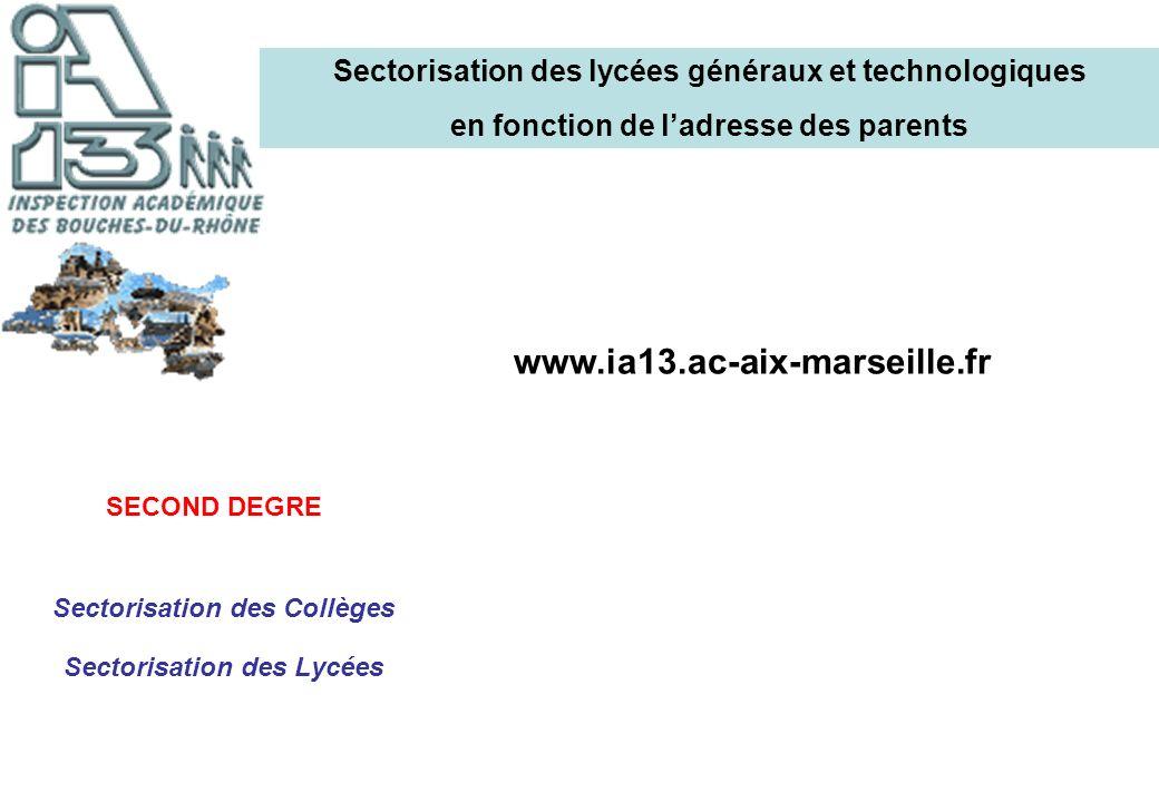 SECOND DEGRE Sectorisation des Collèges Sectorisation des Lycées www.ia13.ac-aix-marseille.fr Sectorisation des lycées généraux et technologiques en f