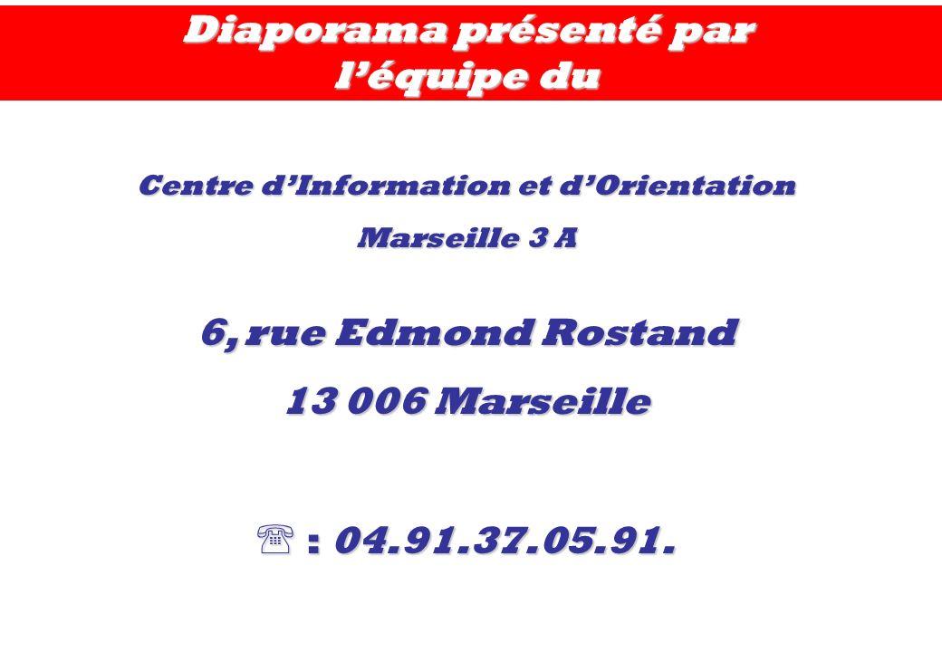 Diaporama présenté par léquipe du Centre dInformation et dOrientation Marseille 3 A 6, rue Edmond Rostand 13 006 Marseille : 04.91.37.05.91. : 04.91.3