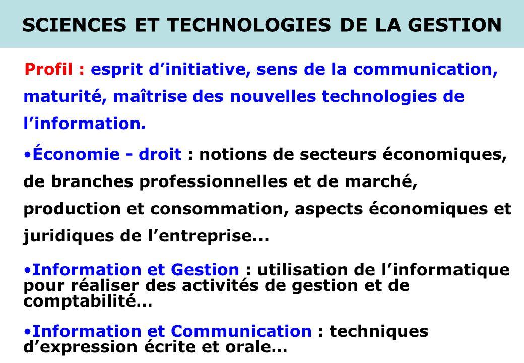 SCIENCES ET TECHNOLOGIES DE LA GESTION Profil : esprit dinitiative, sens de la communication, maturité, maîtrise des nouvelles technologies de linform
