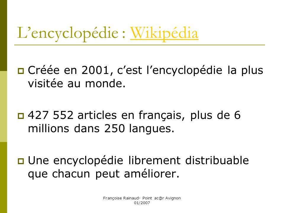 Françoise Rainaud- Point ac@r Avignon 01/2007 Lencyclopédie : WikipédiaWikipédia Créée en 2001, cest lencyclopédie la plus visitée au monde. 427 552 a