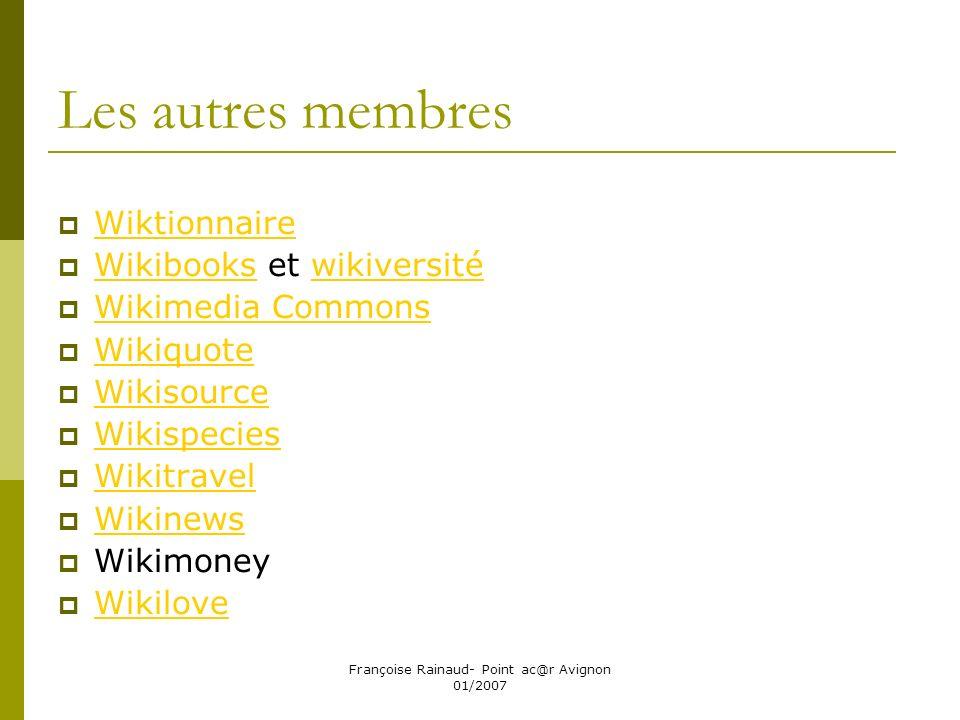 Françoise Rainaud- Point ac@r Avignon 01/2007 Les autres membres Wiktionnaire Wikibooks et wikiversité Wikibookswikiversité Wikimedia Commons Wikiquot