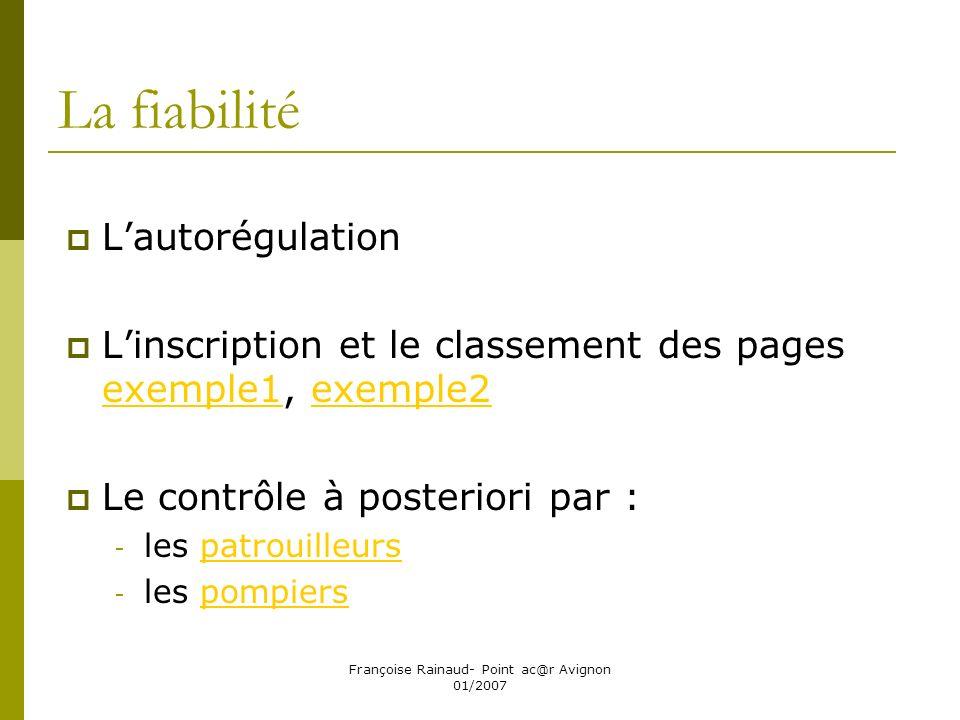 Françoise Rainaud- Point ac@r Avignon 01/2007 La fiabilité Lautorégulation Linscription et le classement des pages exemple1, exemple2 exemple1exemple2 Le contrôle à posteriori par : - les patrouilleurspatrouilleurs - les pompierspompiers
