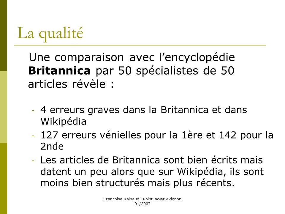 Françoise Rainaud- Point ac@r Avignon 01/2007 La qualité Une comparaison avec lencyclopédie Britannica par 50 spécialistes de 50 articles révèle : - 4