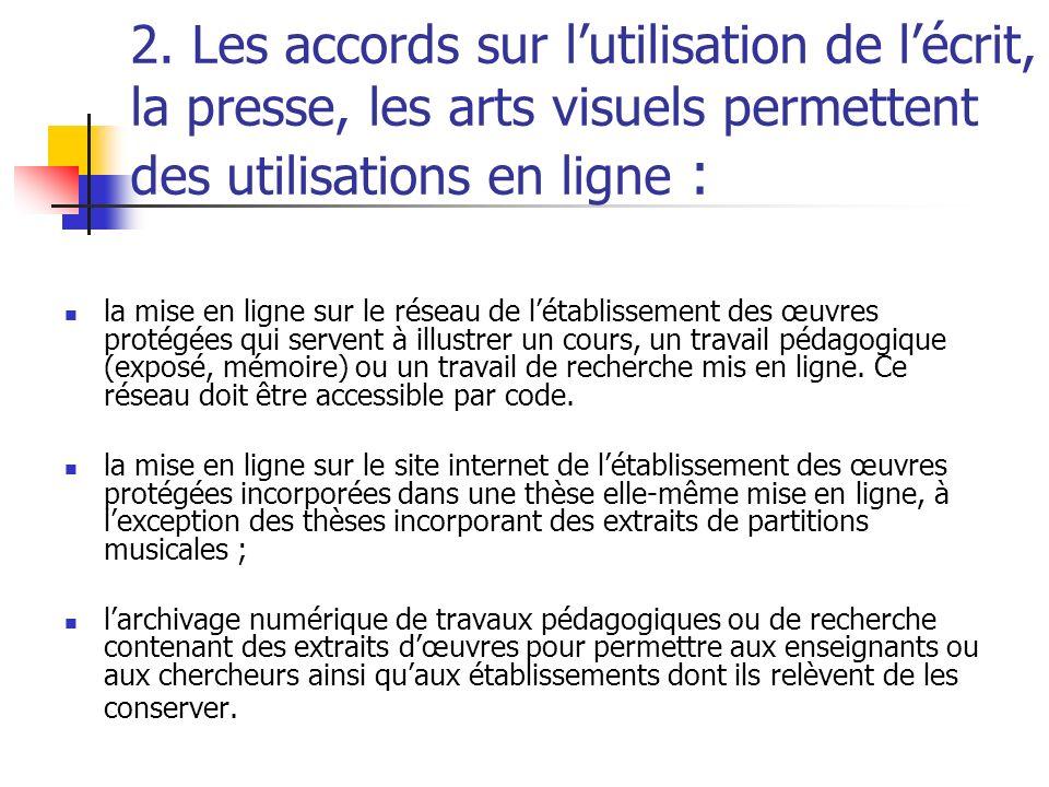 2. Les accords sur lutilisation de lécrit, la presse, les arts visuels permettent des utilisations en ligne : la mise en ligne sur le réseau de létabl