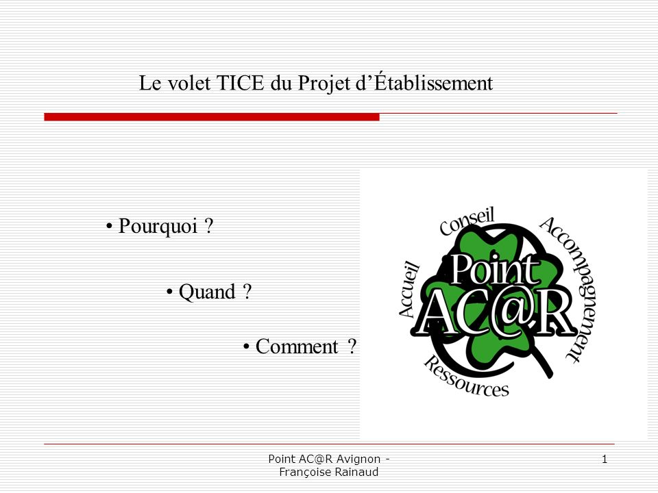 Point AC@R Avignon - Françoise Rainaud 2 Le volet TICE dans le Projet dÉtablissement Le volet TICE est un axe du Projet dÉtablissement destiné à présenter les actions dans ce domaine.