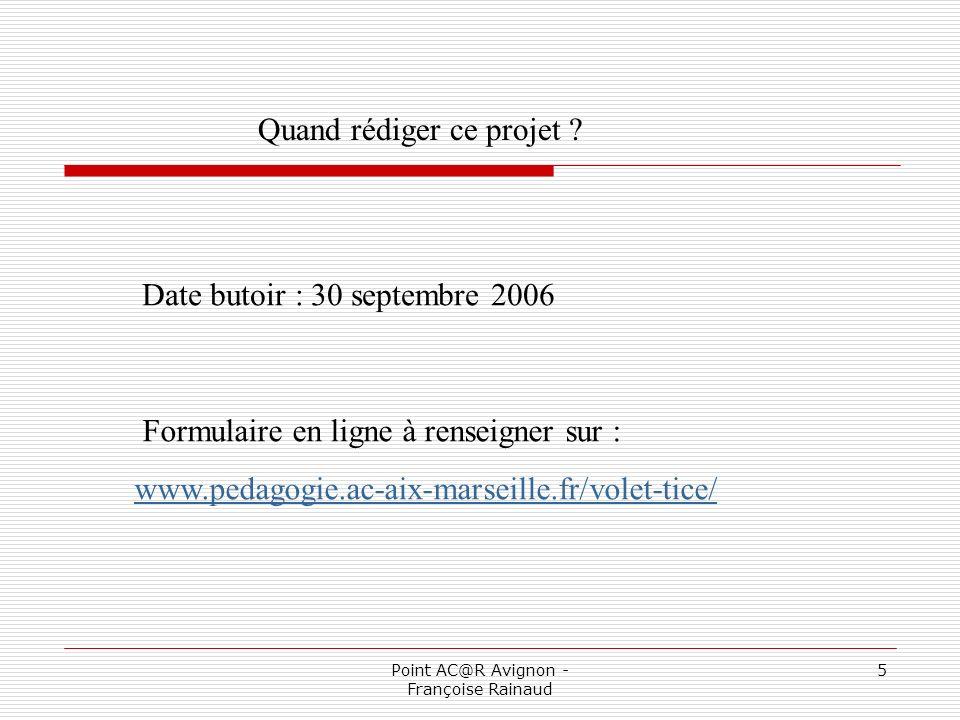 Point AC@R Avignon - Françoise Rainaud 6 Comment rédiger le Volet TICE .