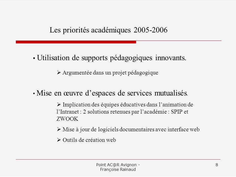 Point AC@R Avignon - Françoise Rainaud 9 Les financements du volet TICE Fonds propres de létablissement : les dépenses liées à lusage des TICE (ex : consommables) certains équipements lourds (fonds de réserve) État (Rectorat : Volet TICE) : Usages pédagogiques Ressources en ligne Collectivités Territoriales : Équipement