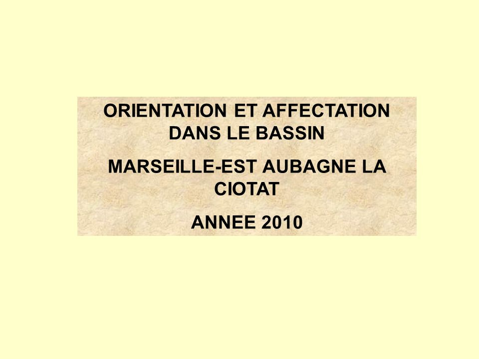 ORIENTATION ET AFFECTATION DANS LE BASSIN MARSEILLE-EST AUBAGNE LA CIOTAT ANNEE 2010
