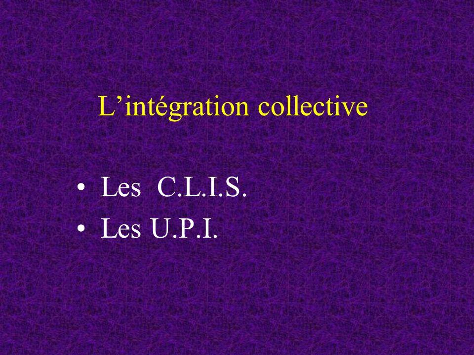 Lintégration collective Les C.L.I.S. Les U.P.I.