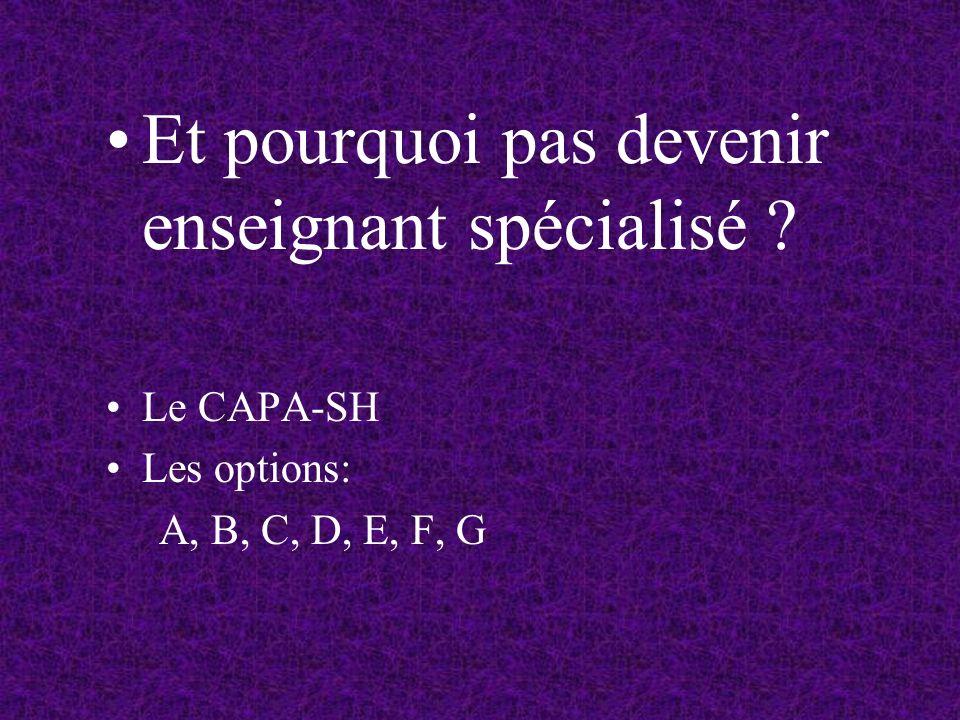 Et pourquoi pas devenir enseignant spécialisé ? Le CAPA-SH Les options: A, B, C, D, E, F, G