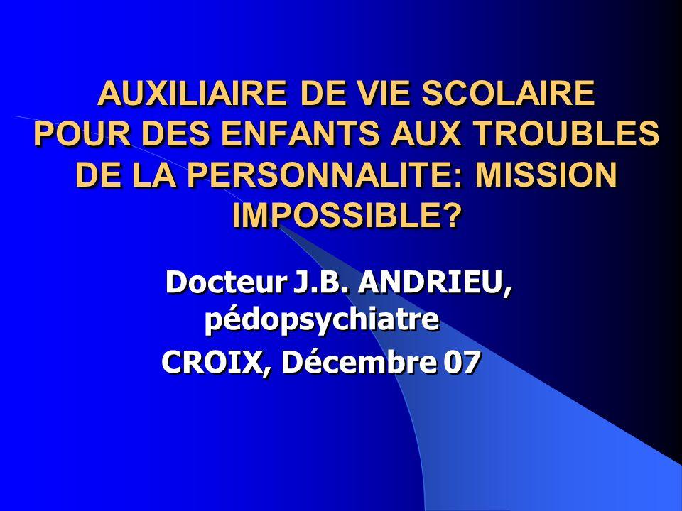 AUXILIAIRE DE VIE SCOLAIRE POUR DES ENFANTS AUX TROUBLES DE LA PERSONNALITE: MISSION IMPOSSIBLE.