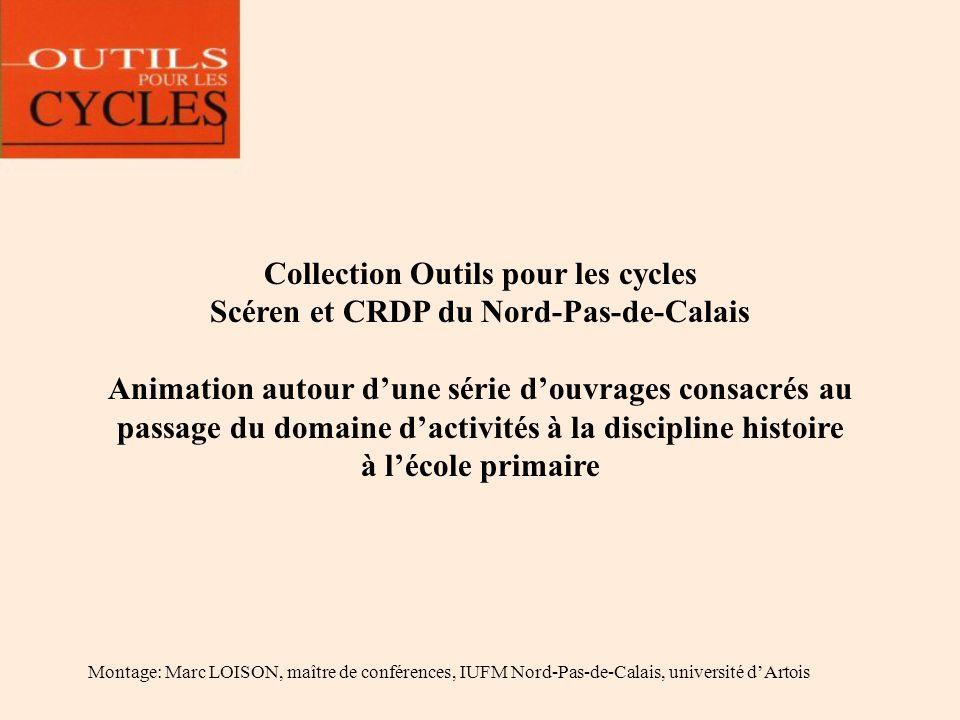 Collection Outils pour les cycles Scéren et CRDP du Nord-Pas-de-Calais Animation autour dune série douvrages consacrés au passage du domaine dactivité