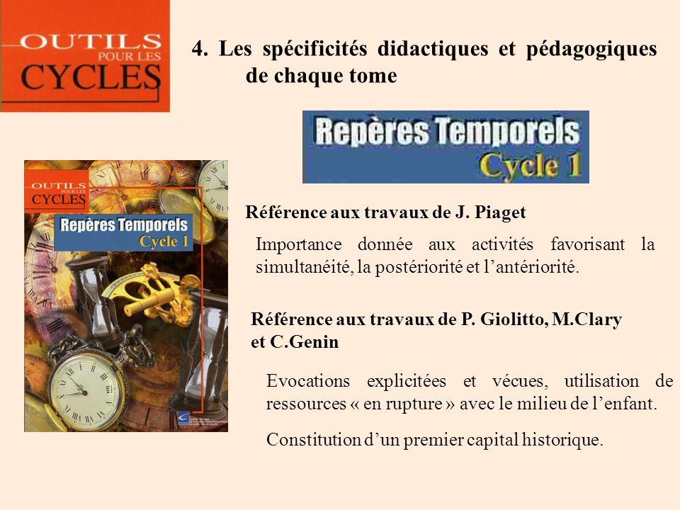 4. Les spécificités didactiques et pédagogiques de chaque tome Référence aux travaux de J. Piaget Importance donnée aux activités favorisant la simult