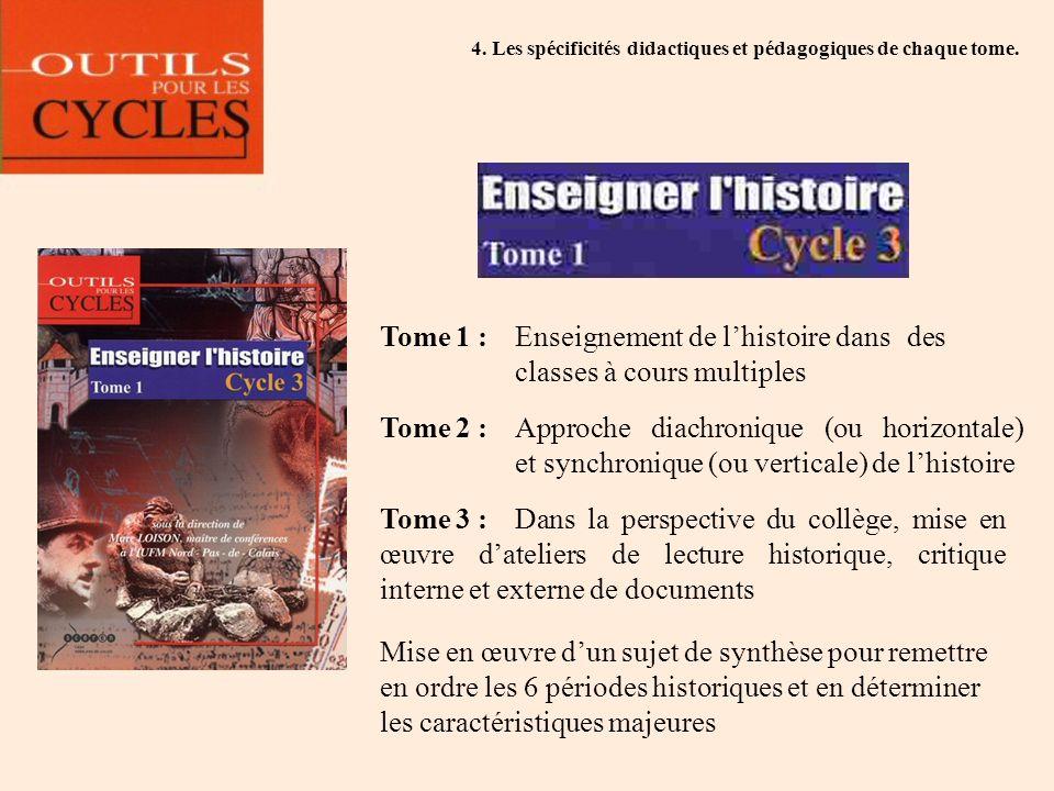 4. Les spécificités didactiques et pédagogiques de chaque tome. Tome 1 :Enseignement de lhistoire dans des classes à cours multiples Tome 2 :Approche