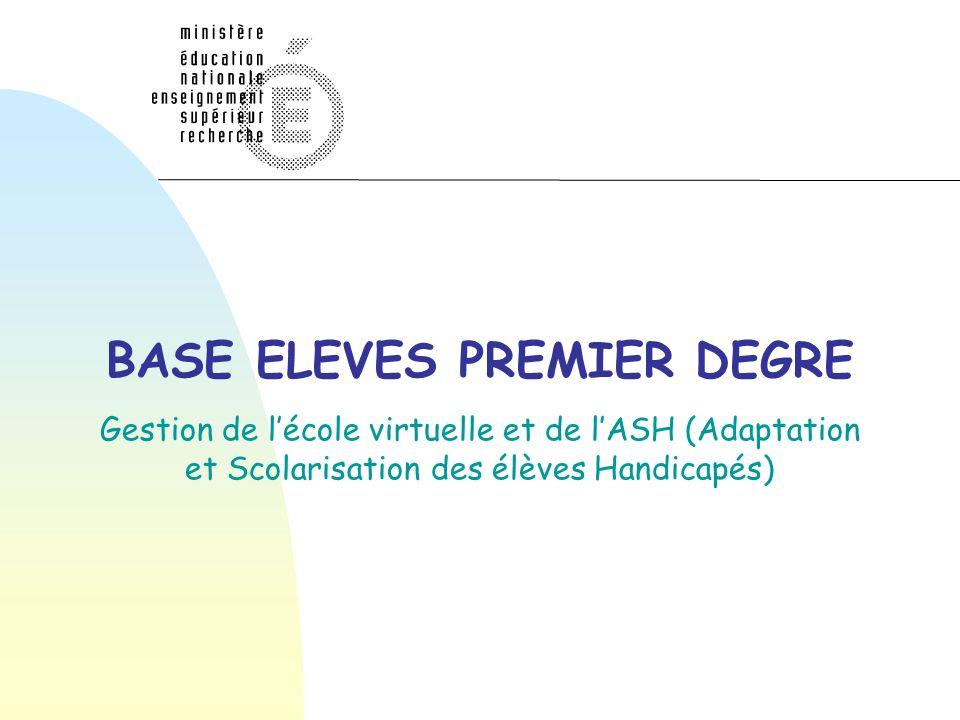 BASE ELEVES PREMIER DEGRE Gestion de lécole virtuelle et de lASH (Adaptation et Scolarisation des élèves Handicapés)
